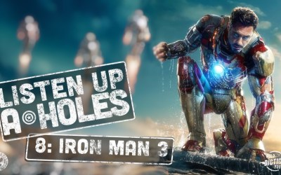 Listen Up A-Holes #8. Iron Man 3