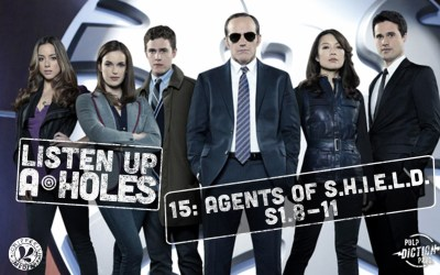 Listen Up A-Holes #15. Agents of S.H.I.E.L.D. (S1.8-11)