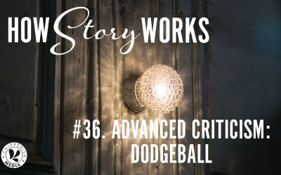 How Story Works #36. Advanced Criticism: Dodgeball