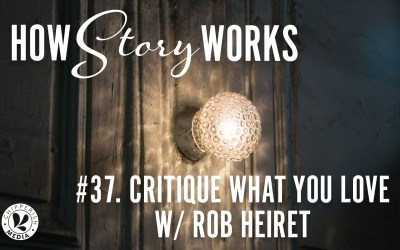 How Story Works #37. Critique What You Love w/ Rob Heiret