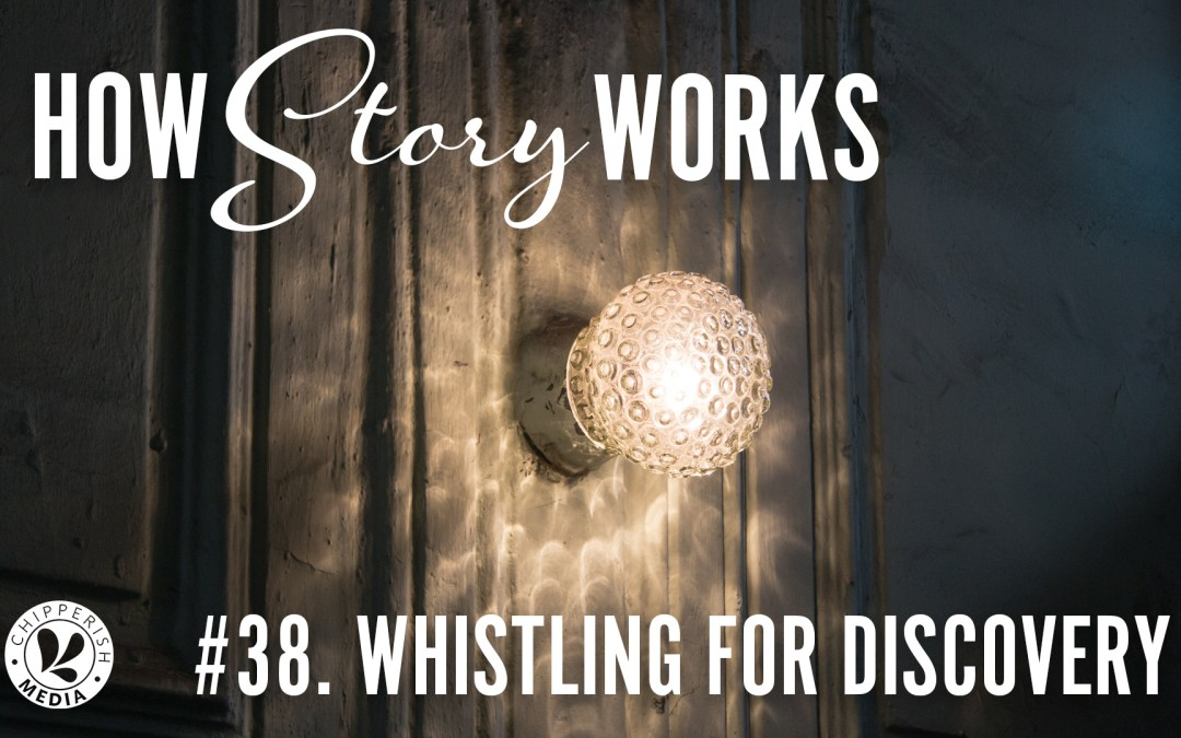 How Story Works #38. Whistling for Discovery