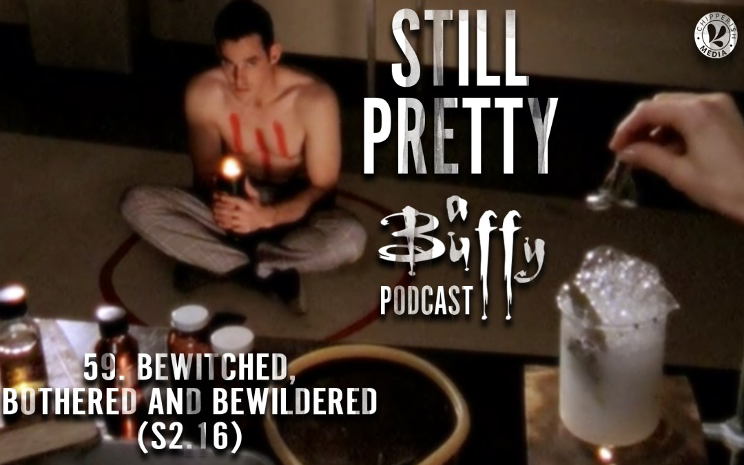 Still Pretty #59. Bewitched, Bothered and Bewildered (S2.16)