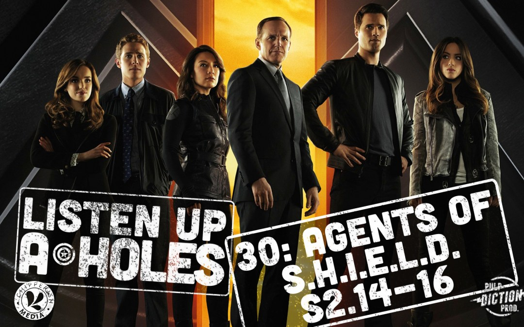 Listen Up A-Holes #30: Agents of S.H.I.E.L.D. (S2.14-16)