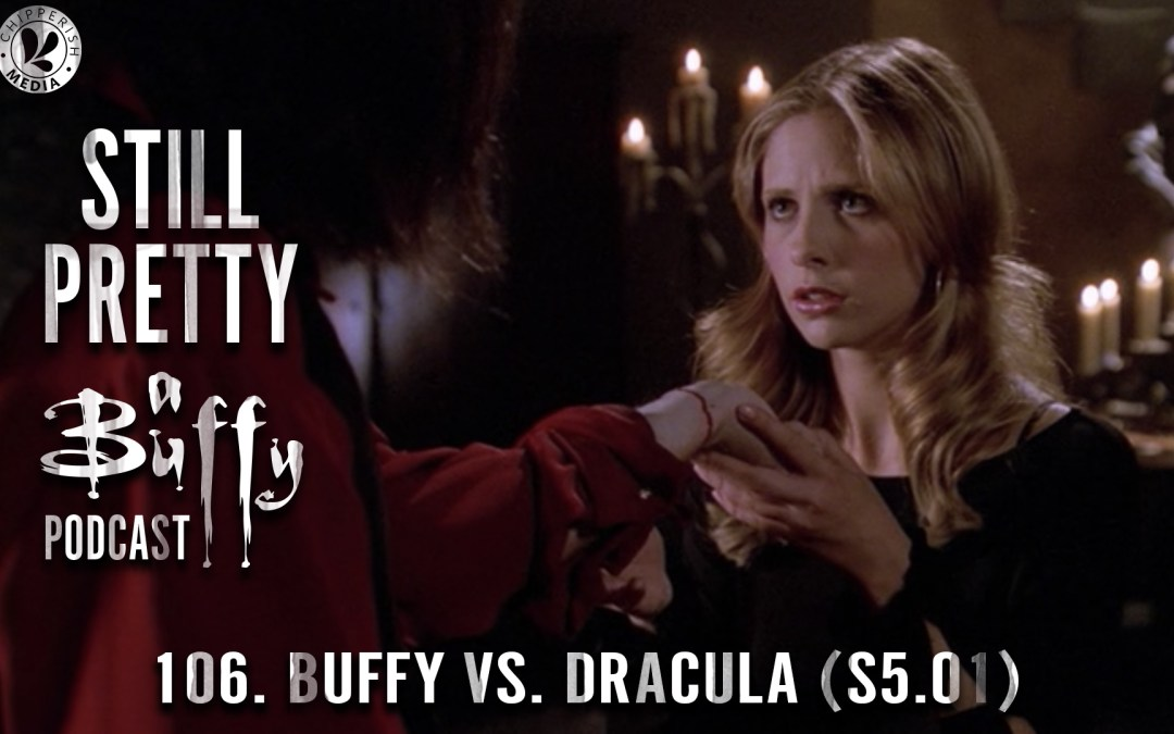 106. Buffy vs. Dracula (S5.01)