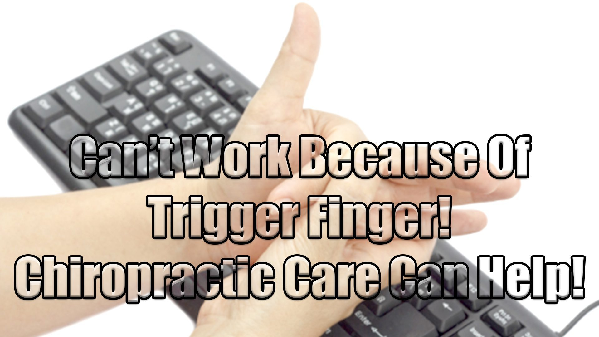 Trigger Finger Strain/Injury! Chiropractic Care Can Help!