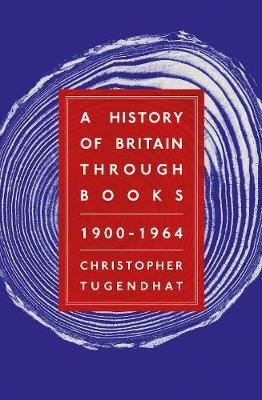 Christopher Tugendhat - A History of Britain Through Books
