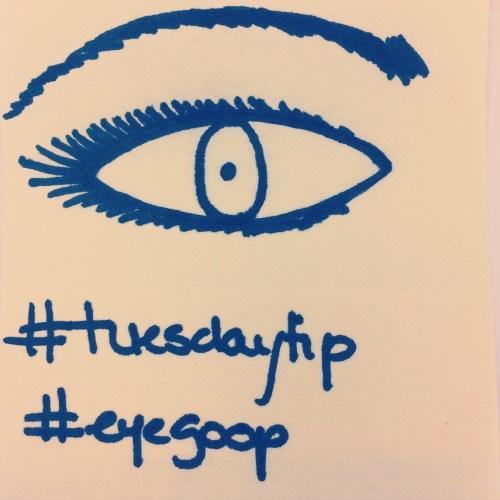 Tuesday Tip # 1 #Eye Goop #chitchaatchai
