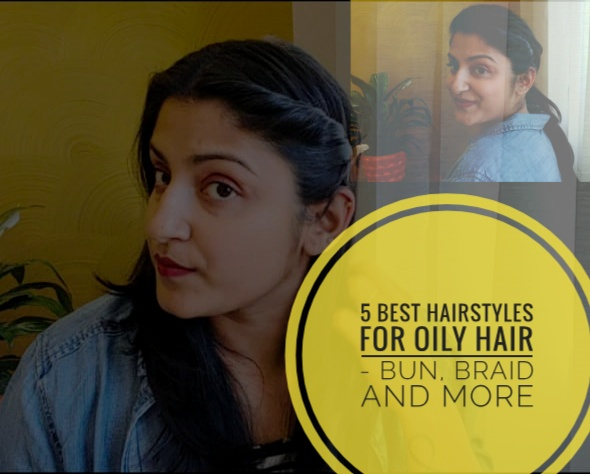 5 Best hairstyles for oily hair - bun, braid and more