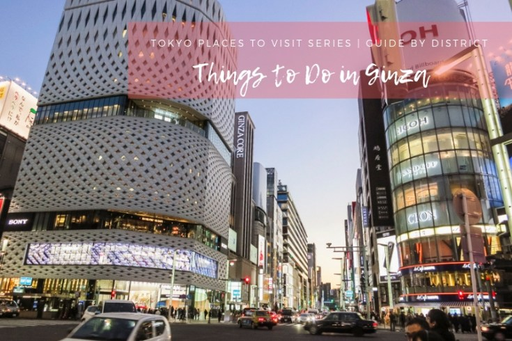 Things to do in Ginza | Where to go, shop and eat in Ginza - Tokyo's upscale and lively neighborhood | #Ginza #Tokyo #GinzaThingstoDo #Japan #GinzaShopping #GinzaFood #GinzaArchitecture