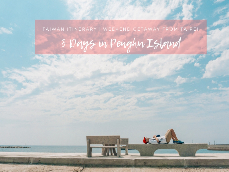 3 Days in Penghu | Weekend Getaway from Taipei