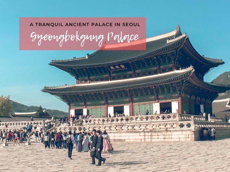 Gyeongbokgung Palace Guide: How to get there, Gyeongbokgung Palace Changing of Guards, Gyeonghoeru Pavilion, Gyeongbokgung Palace Night viewing, Gyeongbokgung Palace Tour, etc.