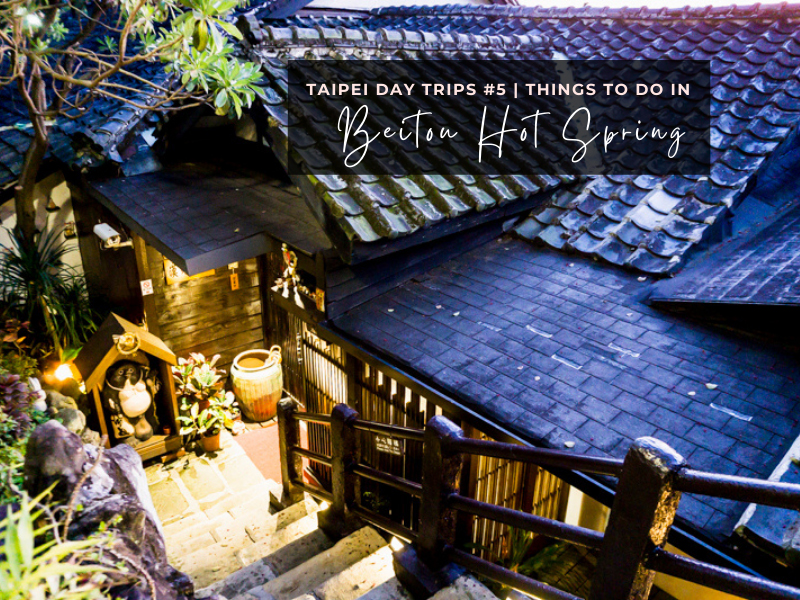 Beitou Hot Spring Guide: Essential Things to Do in Beitou