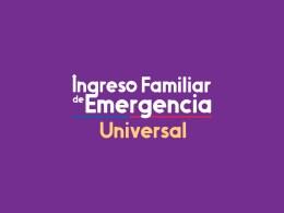 Todo sobre el nuevo Ingreso Familiar de Emergencia IFE Universal 2021