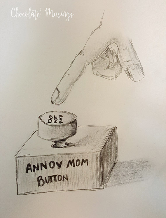 Do not push the annoy mom button
