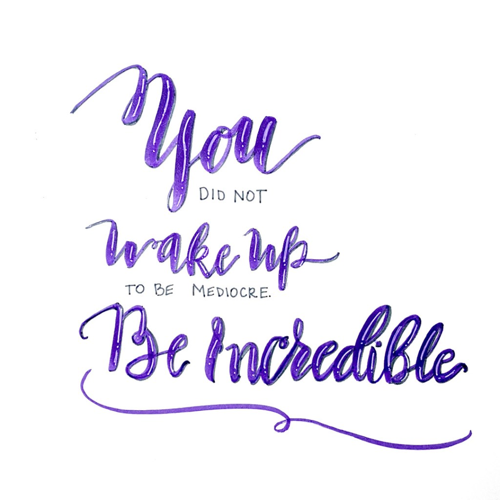 You, wake up, be incredible motivational quote