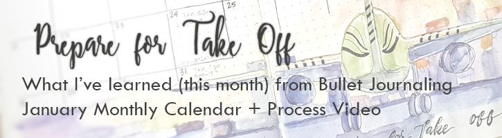 lessons learned from bullet journaling - prepare for take off - January 2018 monthly calendar set up + process video