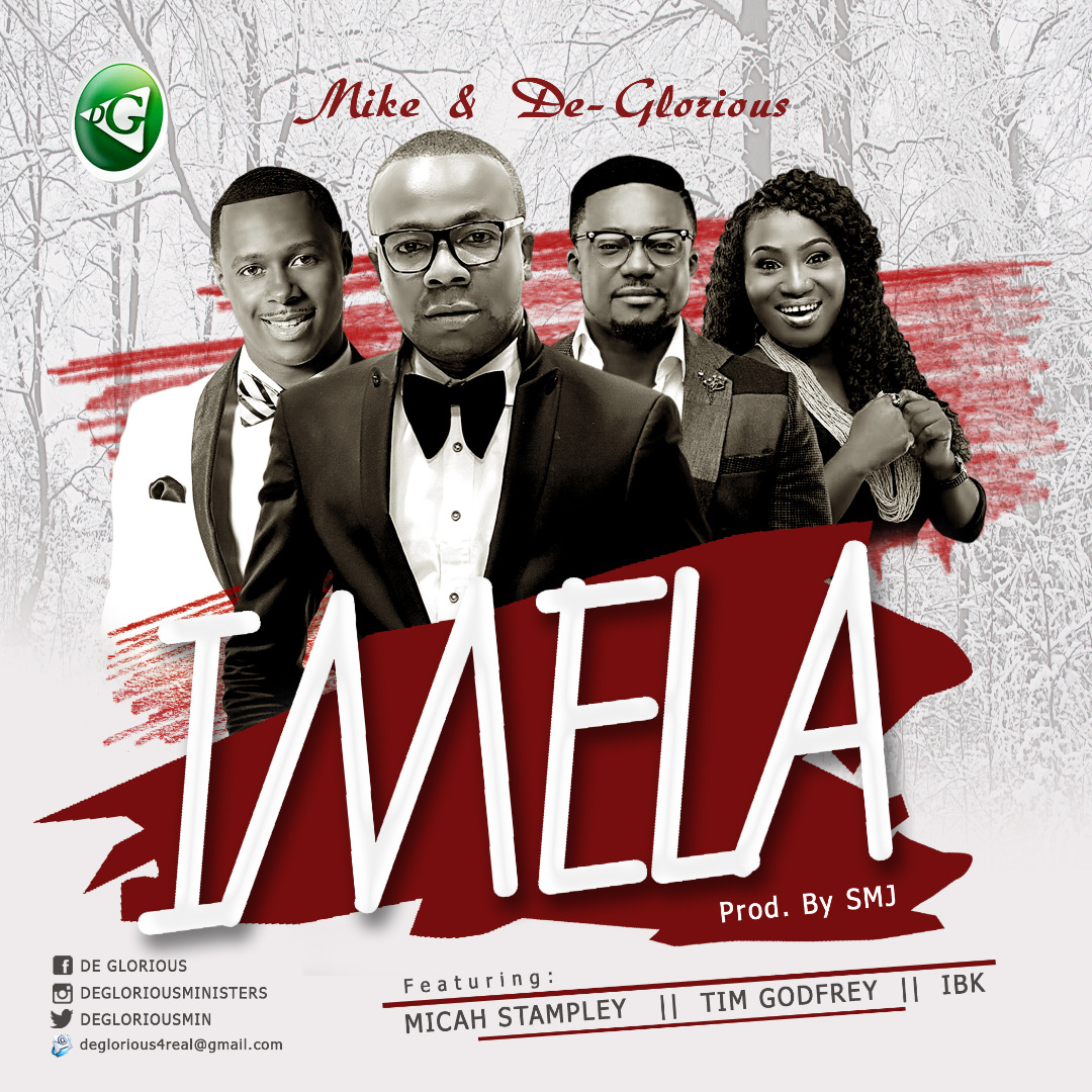 Mike & DeGlorious feat. Micah Stampley x Tim Godfrey x IBK – Imela