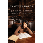 """Thoughts from """"In Other Words"""" by Jhumpa Lahiri"""