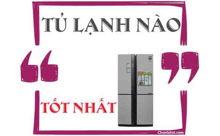 Tủ lạnh nào tốt nhất