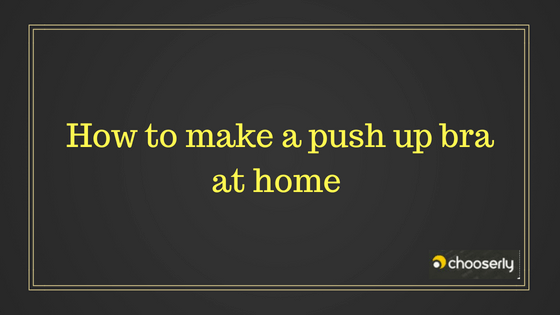 How to make a push up bra at home