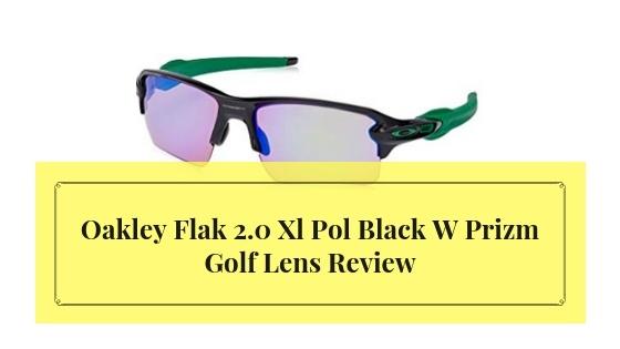 Oakley Flak 2.0 Xl Pol Black W Prizm Golf Lens Review