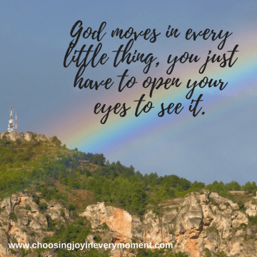 God moves in every little thing, you just have to open your eyes to see it.(1)