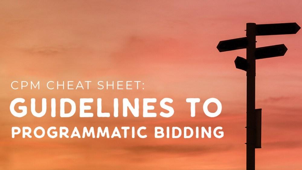 CPM Cheat Sheet Guidelines to Programmatic Bidding