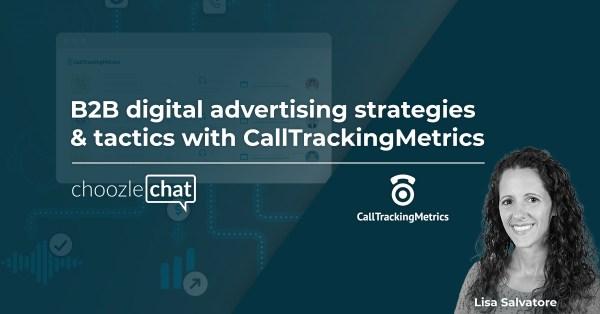 choozlechat: B2B digital advertising strategies & tactics with CallTrackingMetrics
