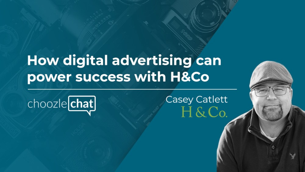 choozlechat: How digital advertising can power success with H&Co