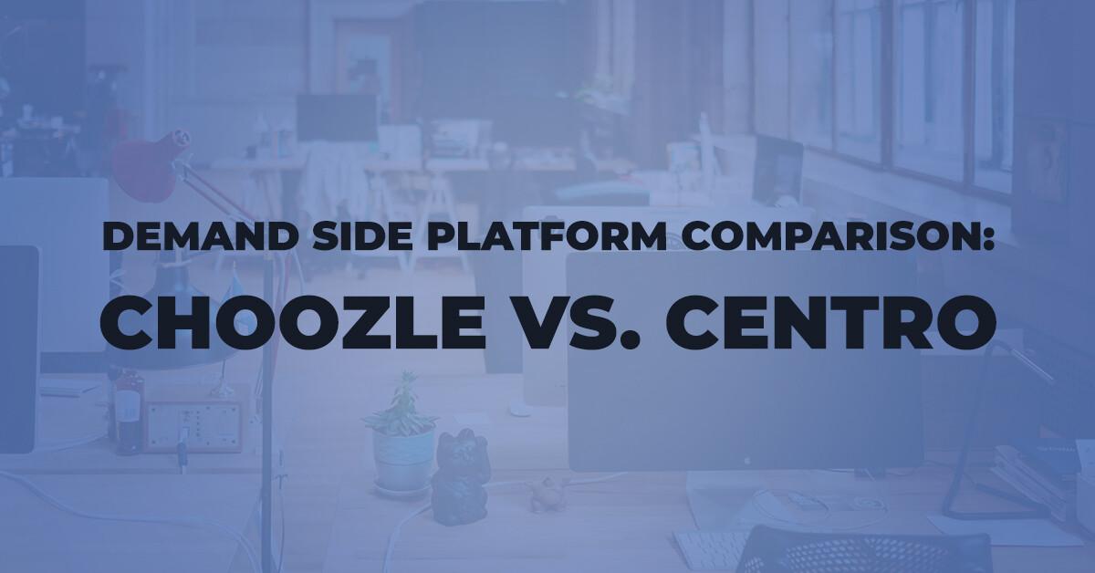 Demand Side Platform Comparison Choozle Centro