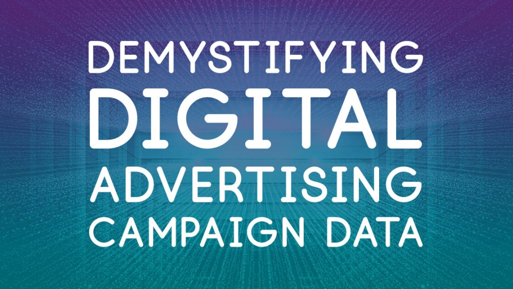 Demystifying Digital Advertising KPIs and Campaign Data