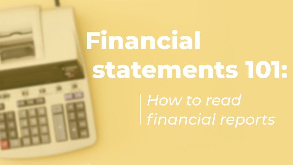 Financial Statements 101: How to read financial reports