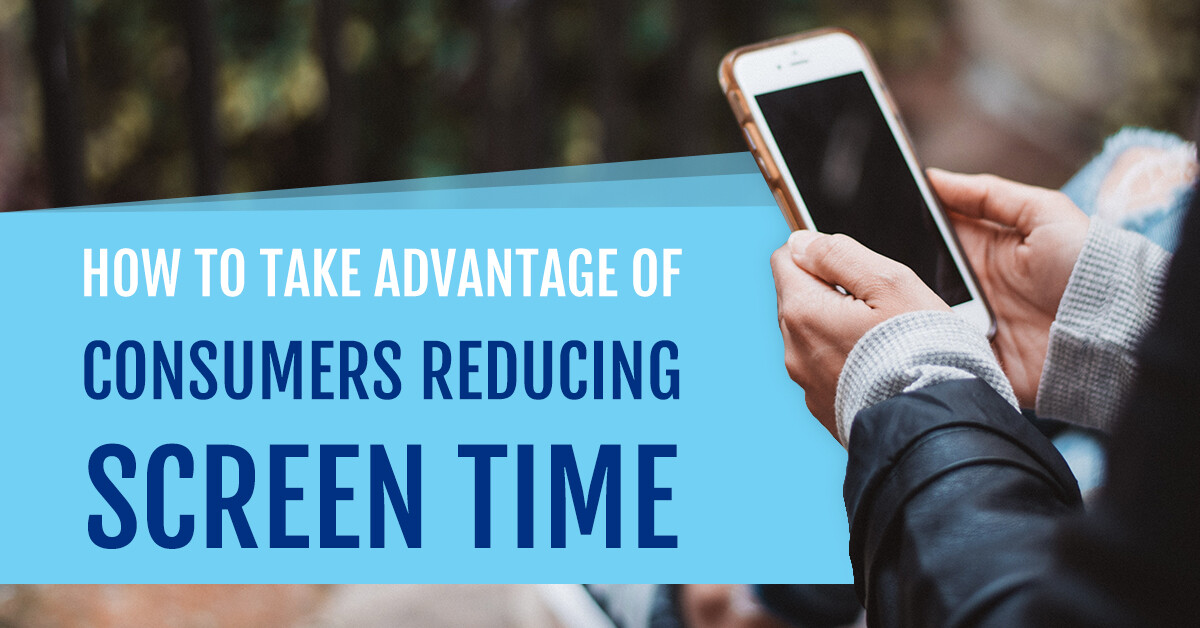 How To Take Advantage Of Consumers Reducing Screen Time