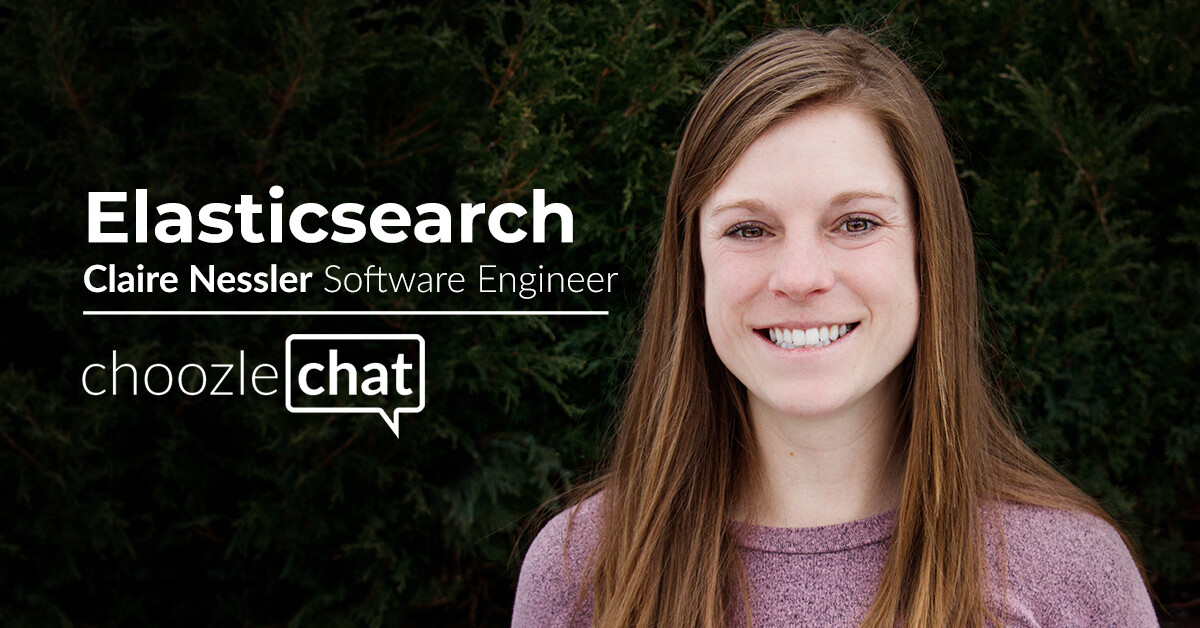 choozlechat: Elasticsearch with Claire Nessler