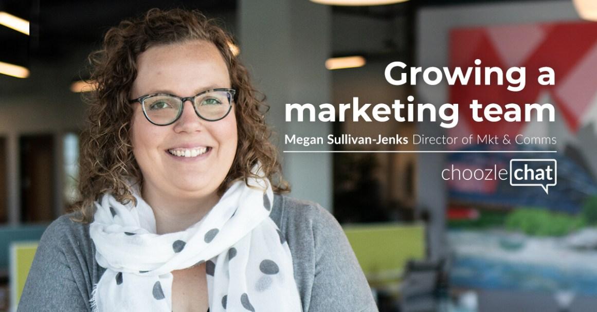 Choozlechat: Growing a marketing team with Megan Sullivan-Jenks