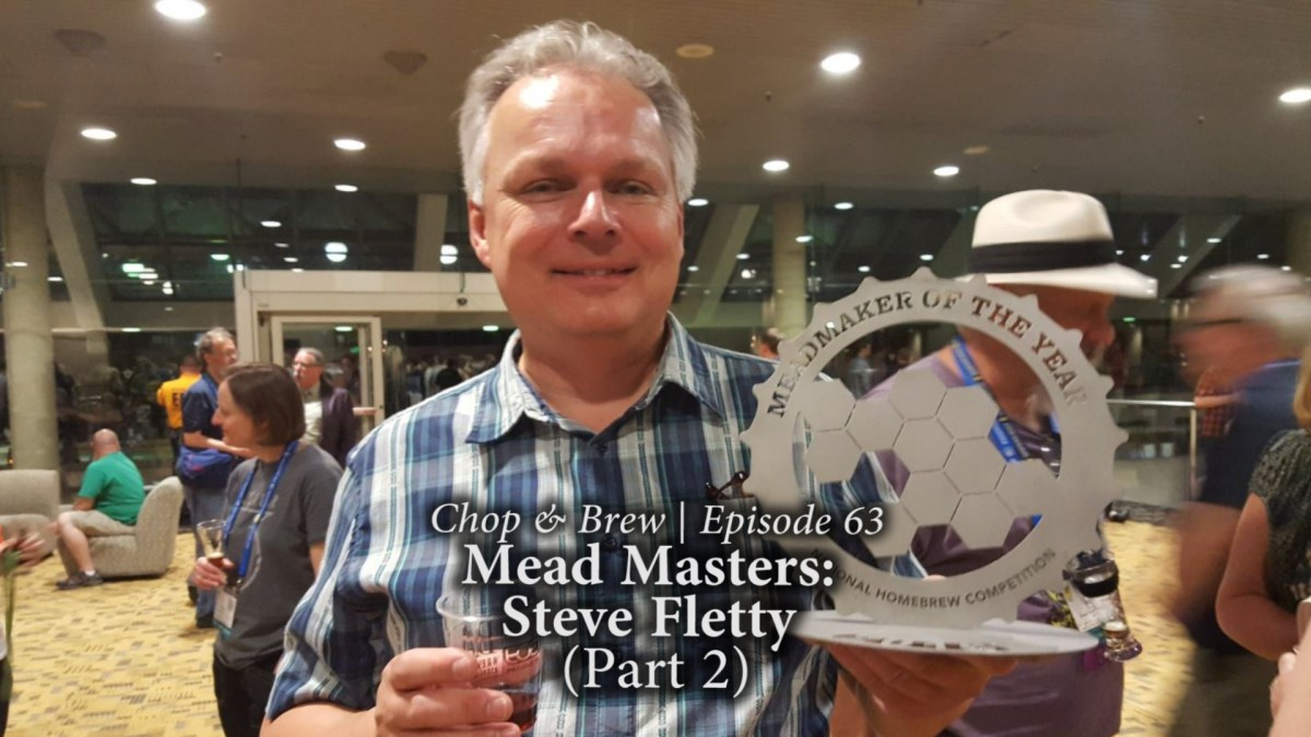 Chop & Brew | Mead Masters: Steve Fletty (Part 2)
