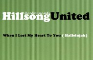 When I Lost My Heart To You ( Hallelujah)- Hillsong United