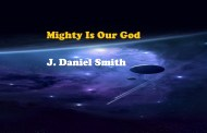 Mighty Is Our God Chords by J. Daniel Smith