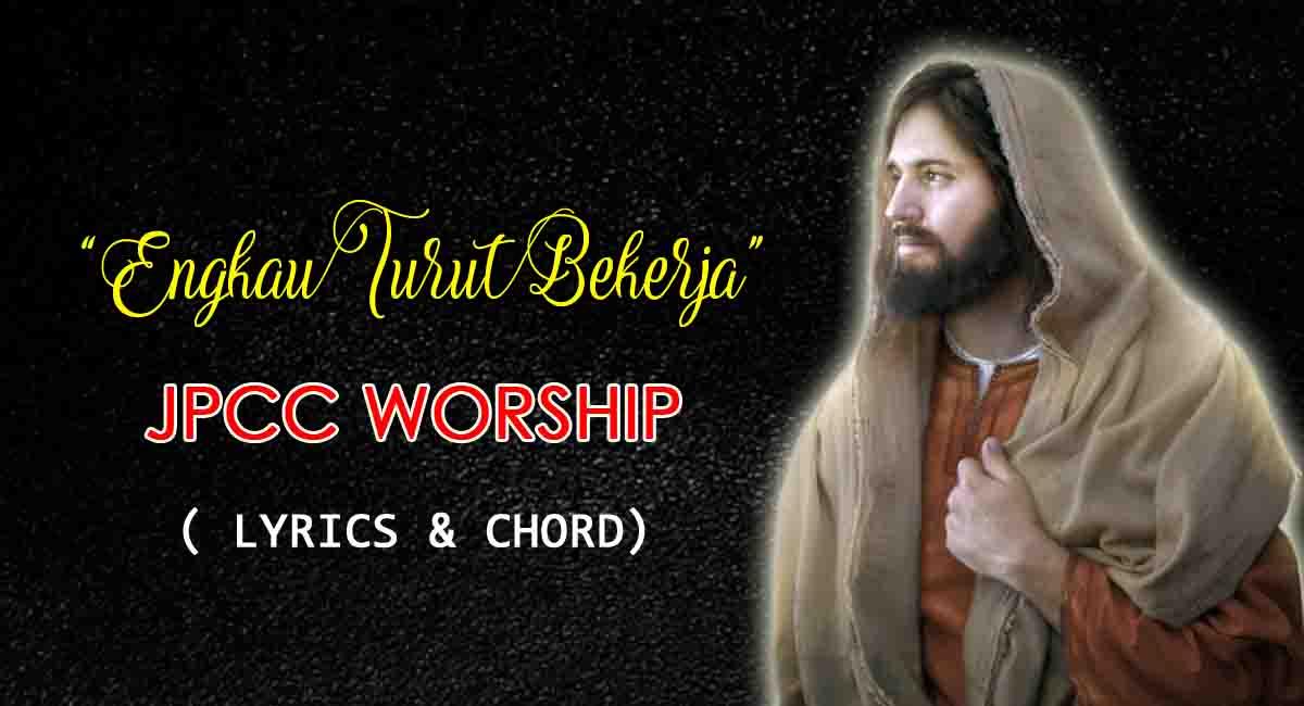 Engkau Turut Bekerja-JPCC Worship Lyrics Chord