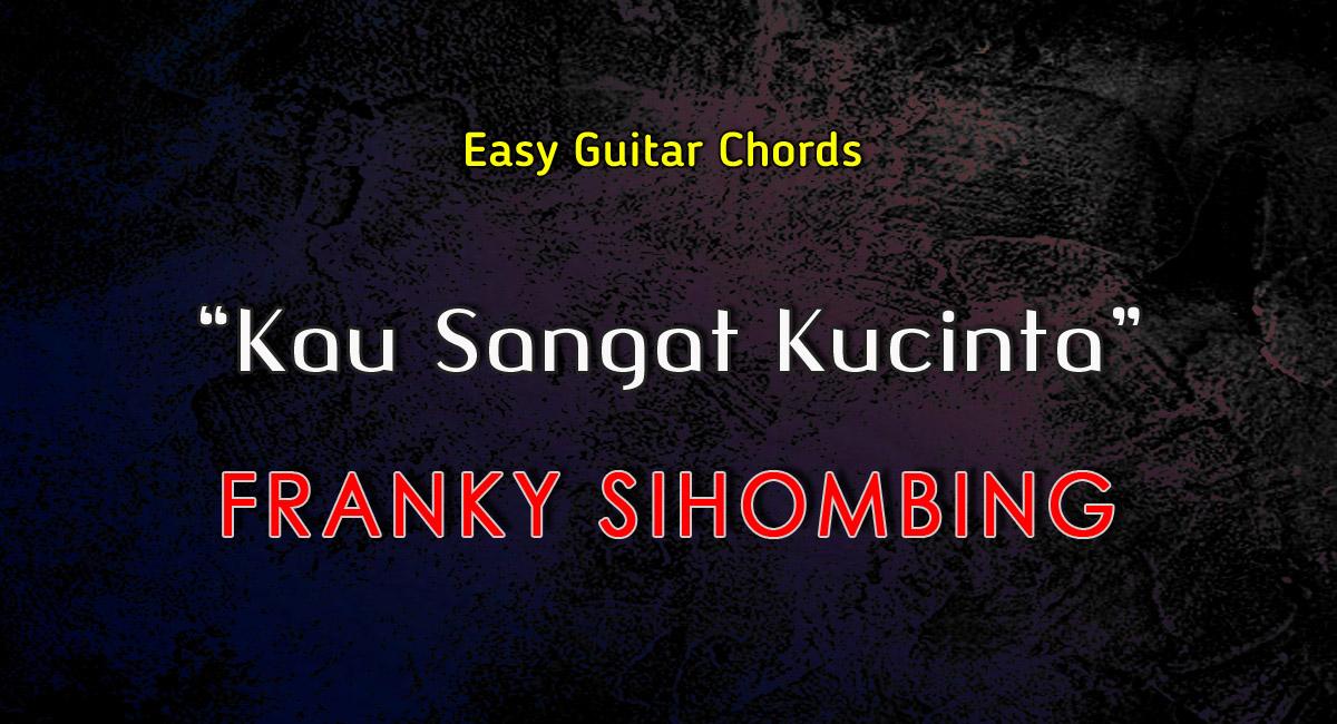 Kunci Gitar Chord Kau Sangat Kucinta-Franky Sihombing