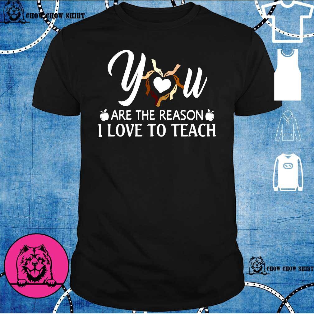Download You are the reason I love to teach shirt - Chowchowshirt