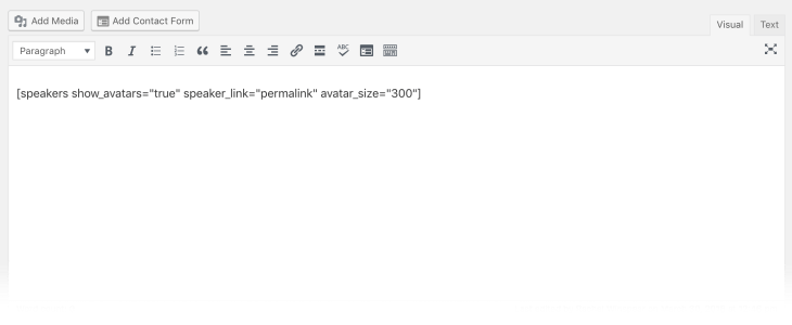 "A screenshot of the Classic editor in WordPress, featuring a speaker shortcode. The shortcode reads: [speakers show_avatars=""true"" speaker_link=""permalink"" avatar_size=""300""]."