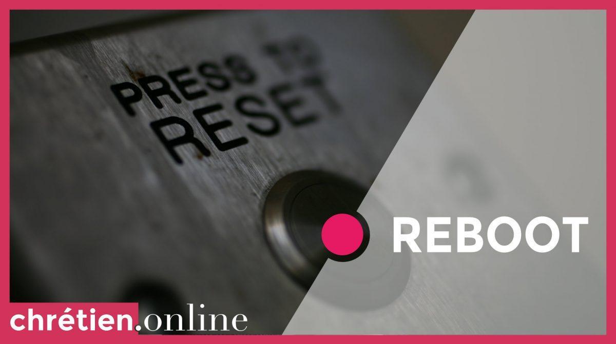 Reboot - Nouvelle - chrétien.online