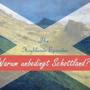 Highlands Episodes - Warum Schottland