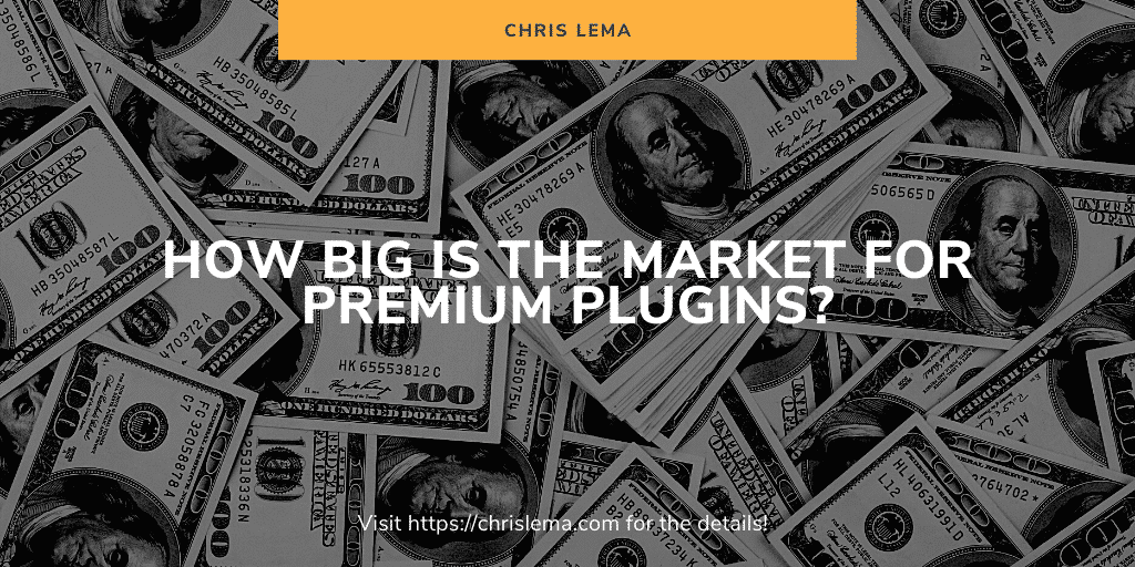 How big is the market for your premium plugin in 2021?