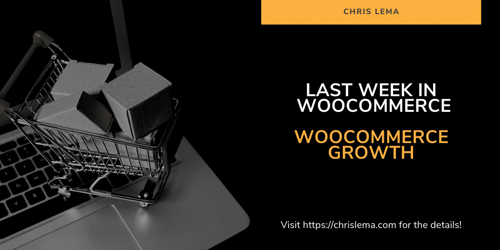 Last Week in WooCommerce: WooCommerce Growth