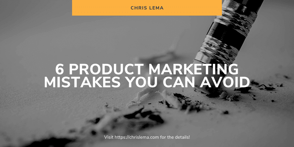 Six Product Marketing Mistakes To Avoid