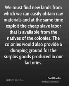 Rhodes - cheap resources & slave labour
