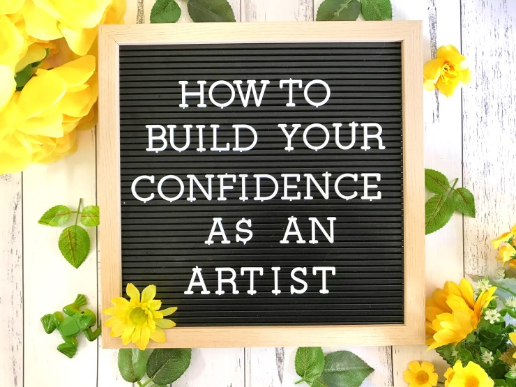 How to Build your Confidence as an Artist
