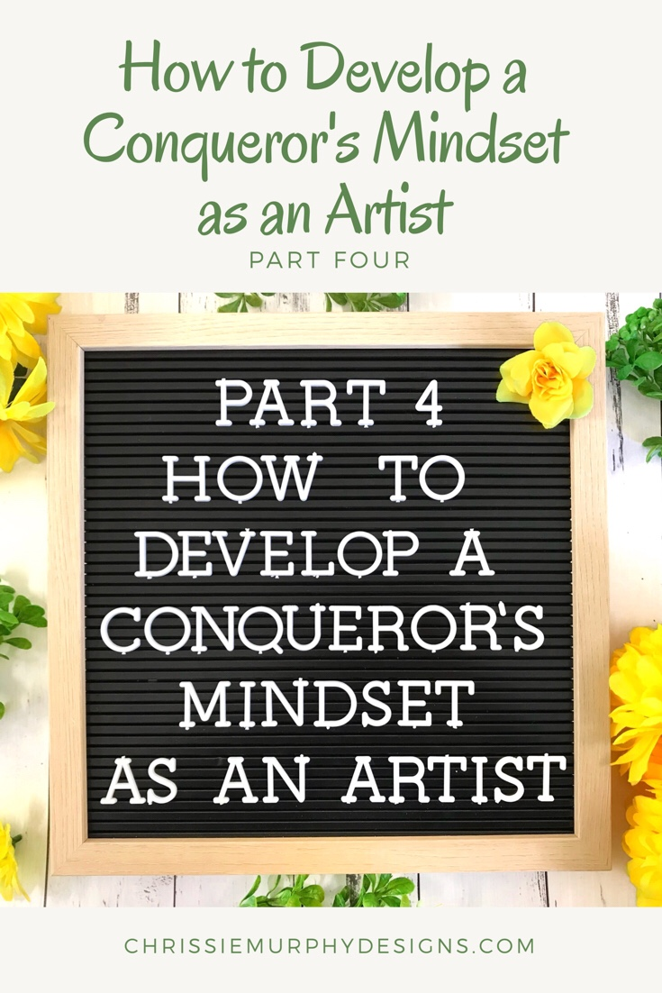 Part 4 of How to Develop a Conqueror's Mindset as an Artist